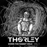 Thorley - Down The Rabbit Hole Vol 1