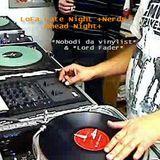 LoFa Late Night (19) - Nerds Ahead Night - Nobodi da vinylist & Lord Fader