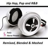 Horse Power: Today's Hip Hop, Pop, RnB Tracks, Blended, Mixed, Remixed, and Mashed up.