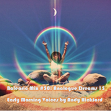 Balearic Mix #50 Analogue Dreams 15 - Early Morning Voices