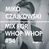 Miko Czajkowski - Mix For Whopwhop #54
