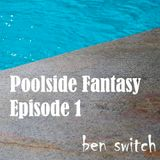 #13 Poolside Fantasy: Episode 1