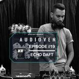 Echo Daft Presents - AUDIOVEN EP //19 Session 01 Mix By ECHO DAFT