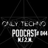 Only Techno Podcast # 044 - M.F.2.M.