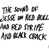 The Sound Of Jesse On Red Bull And Red Stripe And Black Crack
