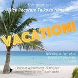 "Rick Pecoraro Talks to Himself #11 ""Vacations"" - 8/18/2016"
