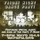 Friday Night Dance Party - January 19, 2017 - with special gust JBone  - WAYO 104.3