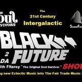 21st Century Intergalactic Black2 da Future Show with Fitzroy 7th Feb 2015!