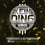 KEIN DING - Progressive & Big Room House Mix #2 - SUMMER EDITION