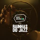 #124 SEIS MÚSICAS DAS RAINHAS DO JAZZ