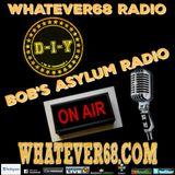 Bob's Asylum Radio recorded live on whatever68.com 4/24/17