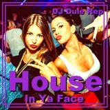 House In Ya Face!