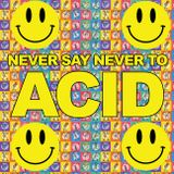 Never Say Never To Acid