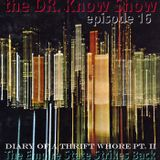 Diary Of A Thrift Whore Part II - The Empire State Strikes Back - Dr. Know Show Episode 16