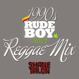 SHANE TALON - 90s RUDEBWOY REGGAE MIX Vol 2
