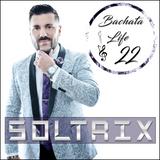 DJ Soltrix - Bachata Life Mixshow 22