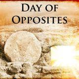 RESURRECTION! Day of Opposites