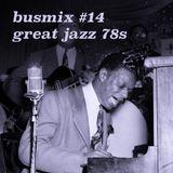 Busmix #14 - Jazz 78s