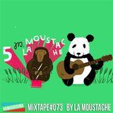 #MIXTAPE073 - 5 years La Moustache by La Moustache