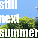 still next summer / DJありがとう
