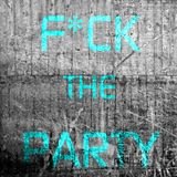 F*ck The Party - Episode #002