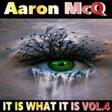 Aaron McQ - It Is What It Is Vol.4