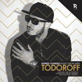 Todoroff - Express Yourself Radio Show #602 b2b Todor Dimov