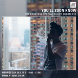 You'll Soon Know w/ Tim Parker & Submerse Guest Mix - 20th May 2015