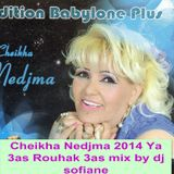 Cheikha Nedjma 2014 Ya 3as Rouh 3as mix by dj sofiane