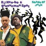 DJ Ken-bo & Grooveman Spot  Shade Of Jack  grooveman spot  Side