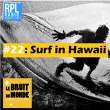 Le Bruit Du Monde #22 - 10/04/18 - Surfin Hawaii