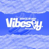 Vibesey Presents... Earful Of Wax