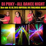Dj Puky - All Dance Night 2013 (IMPERIAL-VK 18.10.2013 live mix)
