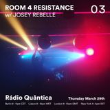 Room 4 Resistance #3 (29.03.2018) w/ guest mix by Josey Rebelle