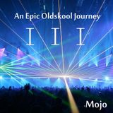 Mojo - An Epic Oldskool Journey Part III
