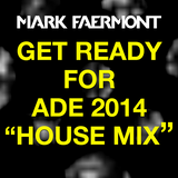 Mark Faermont - Get Ready For ADE 2014 - House Mix