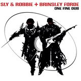 Sly & Robbie + Brinsley Forde = One Fine Dub - mixed by Groucho Smykle