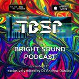 DJ Andrew Danilov - The Bright Sound Podcast 075
