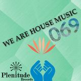 We Are House Music 069