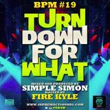 BPM 19 ( Turn Down For What )