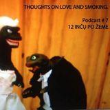 Thoughts On Love & Smoking podcast #7. 12 Inčų Po Žeme.