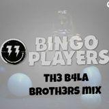 BINGO PLAYERS (TH3 B4LA BROTH3RS mix)