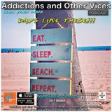 Addictions and Other Vices 406 - Days Like These!!!