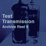 Test Transmission Archive Reel 9