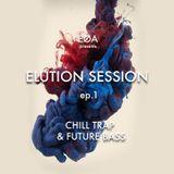 Elution Session ep.1 - Chill Trap & Future Bass