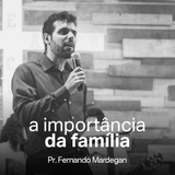 A Importância da Família // Pr. Fernando Mardegan