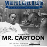 White Label Radio Ep. 220 (Special Guest: Mr. Cartoon)