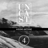 UNCAST #4 : AIDONS ANTOINE