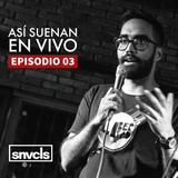 snvcls [EP03]: Así Suenan En Vivo