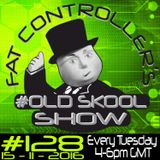 #OldSkool Show #128 with DJ Fat Controller 15th November 2016